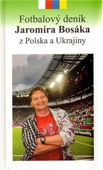 Obálka titulu Fotbalový deník Jaromíra Bosáka z Polska a Ukrajiny