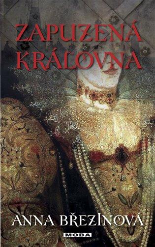 Zapuzená královna - Anna Březinová   Booksquad.ink
