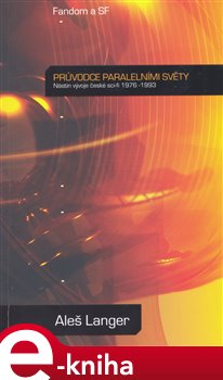 Průvodce paralelními světy. Nástin vývoje české scifi 1976-1993 - Aleš Langer e-kniha