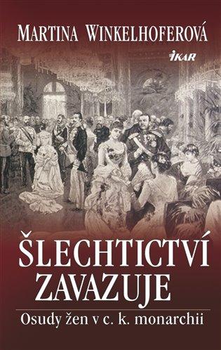 Šlechtictví zavazuje:Osudy žen v c. k. monarchii - Martina Winkelhoferová | Booksquad.ink