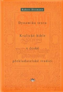 Obálka titulu Dynamika textu Kralické bible v české překladatelské tradici