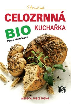 Obálka titulu Stručná celozrnná bio kuchařka
