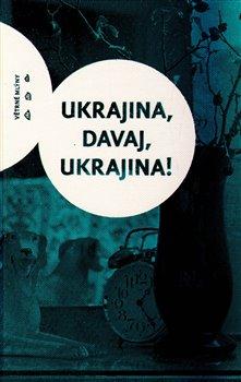 Obálka titulu Ukrajina, davaj, Ukrajina!