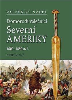 Obálka titulu Domorodí válečníci Severní Ameriky 1500-1890 n.l.