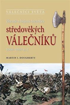 Obálka titulu Zbraně a bojové techniky středověkých válečníků