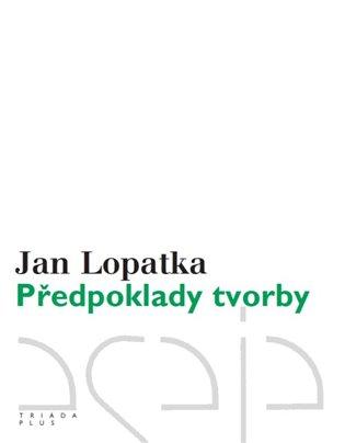 Předpoklady tvorby:Kritické vydání - Jan Lopatka | Booksquad.ink