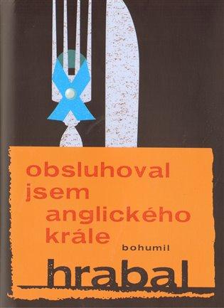 Obsluhoval jsem anglického krále - Bohumil Hrabal   Booksquad.ink