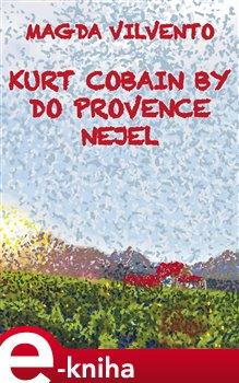 Obálka titulu Kurt Cobain by do Provence nejel