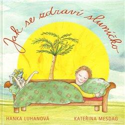 Jak se zdraví sluníčko - Hana Luhanová, Kateřina Mesdag