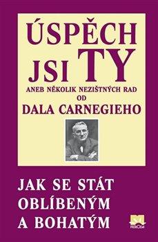 Obálka titulu Úspěch jsi Ty aneb několik nezištných rad od Dala Carnegieho