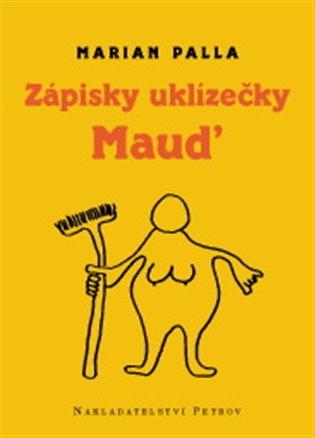 Zápisky uklizečky Maud - Marian Palla   Booksquad.ink