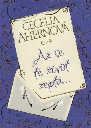 Až se tě Život zeptá… - Cecelia Ahernová   Booksquad.ink