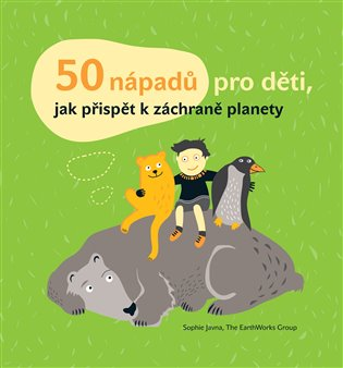 50 nápadů pro děti, jak přispět k záchraně planety - Kateřina Janatová, | Booksquad.ink