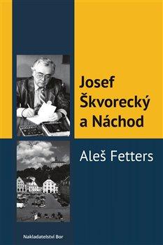 Obálka titulu Josef Škvorecký a Náchod