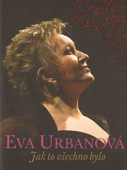 Obálka titulu Eva Urbanová: Jak to všechno bylo