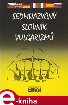 Obálka titulu Sedmijazyčný slovník vulgarismů
