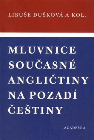 Mluvnice současné angličtiny na pozadí češtiny - Libuše Dušková | Booksquad.ink