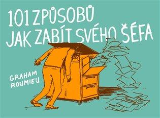 101 způsobů, jak zabít svého šéfa - Graham Roumieu | Booksquad.ink