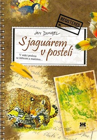 S jaguárem v posteli:V srdci pralesa se štětcem a mačetou - Jan Dungel | Booksquad.ink