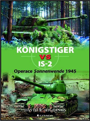 Königstiger vs IS-2:Operace Sonnenwende 1945 - David R. Higgins | Booksquad.ink