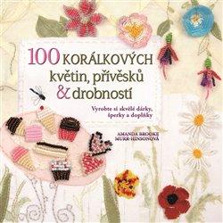 Obálka titulu 100 korálkových květin, přívěsků a drobností