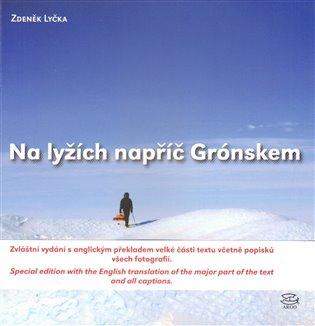 Na lyžích napříč Grónskem:Reportáž z míst, kde ani polární lišky nedávajídobrou noc - Zdeněk Lyčka   Booksquad.ink