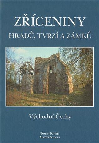 Zříceniny hradů, tvrzí a zámků - Východní Čechy - Tomáš Durdík, | Booksquad.ink
