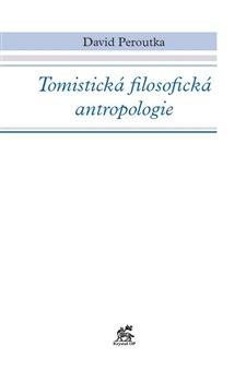 Obálka titulu Tomistická filosofická antropologie