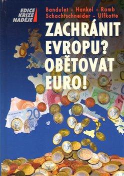 Zachránit Evropu? Obětovat euro!
