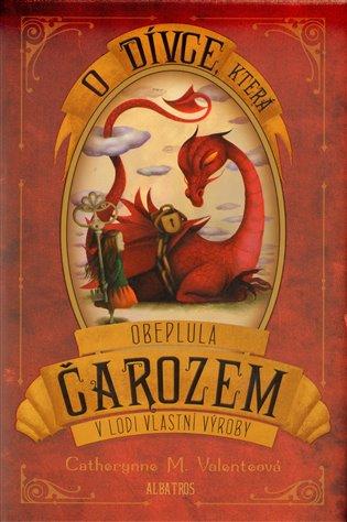 O dívce, která obeplula Čarozem:v lodi vlastní výroby - Catherynne M. Valenteová | Booksquad.ink