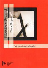 Filosofie v Byzanci. Dvě metodologické studie