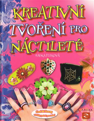 Kreativní tvoření pro náctileté:Nejlepší nápady pro tvořivý holky! - Radka Fleková | Booksquad.ink