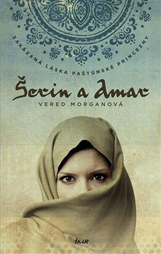 Šerin a Amar:Zakázaná láska Paštúnské princezny - Vered Morganová   Booksquad.ink