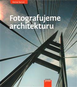 Obálka titulu Fotografujeme architekturu