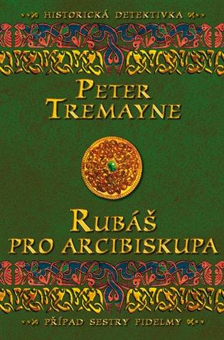 Rubáš pro arcibiskupa:Případ sestry Fidelmy - Peter Tremayne | Booksquad.ink