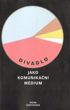 Obálka titulu Divadlo jako komunikační médium