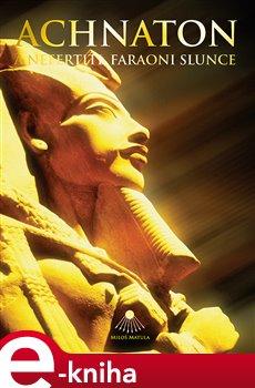 Obálka titulu Achnaton a Nefertiti, faraoni Slunce