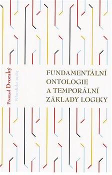 Obálka titulu Fundamentální ontologie a temporální základy logiky