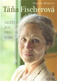 Táňa Fischerová - Nežít jen pro sebe