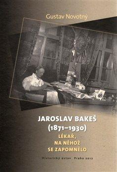 Obálka titulu Jaroslav Bakeš (1871-1930)