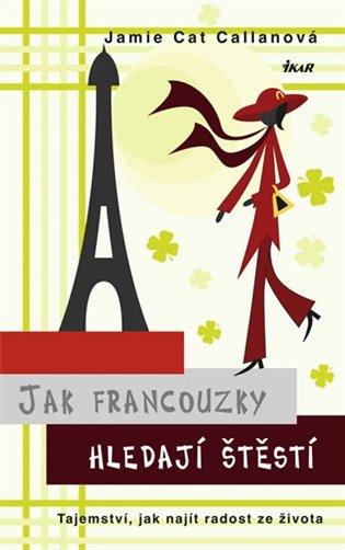 Jak Francouzky hledají štěstí - Jamie Cat Callanová | Booksquad.ink