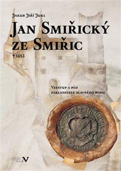 Obálka titulu Jan Smiřický ze Smiřic † 1453