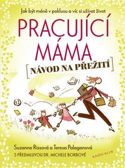 Pracující máma. Návod na přežití - Teresa Palaganová, Suzanne Rissová