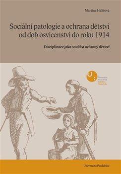 Obálka titulu Sociální patologie a ochrana dětství od dob osvícenectví do roku 1914