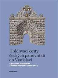 Holdovací cesty českých panovníků do Vratislavi