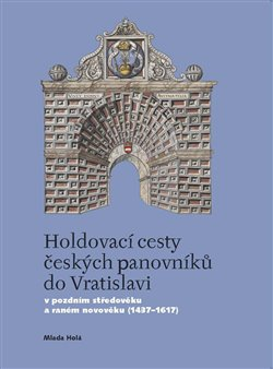 Obálka titulu Holdovací cesty českých panovníků do Vratislavi