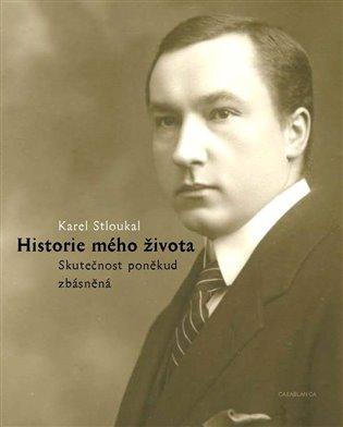 Historie mého života:Skutečnost poněkud zbásněná - Karel Stloukal   Booksquad.ink