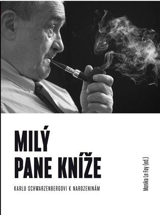 Milý pane kníže:Sborník Karlu Schwarzenbergovi k 75. narozeninám - Monika Le Fay   Booksquad.ink