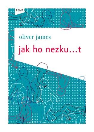 Jak ho nezku…t - Oliver James   Booksquad.ink