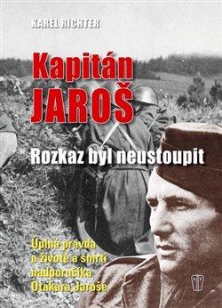 Obálka titulu Kapitán Jaroš - Rozkaz byl neustoupit